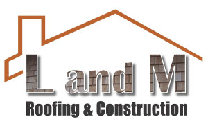 L and M Roofing & Construction